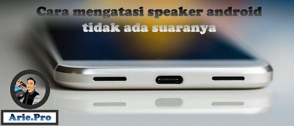 Cara mengatasi loud speaker dan speaker telinga di android tidak ada suaranya