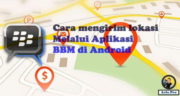 cara mengirimkan lokasi melalui BBM di android