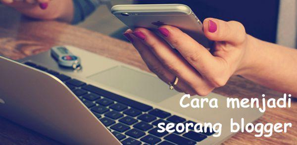 Bagaimana untuk menjadi seorang blogger