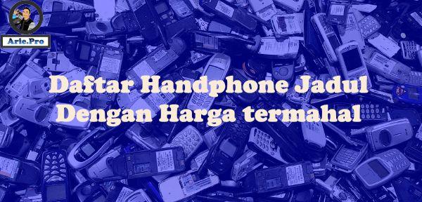 Deretan daftar handphone jadul dengan harga termahal