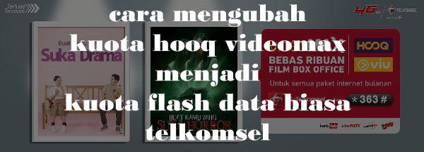 cara mengubah kuota hooq videomax menjadi kuota flash data biasa telkomsel