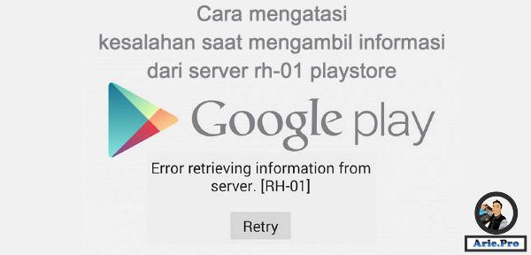 cara mengatasi kesalahan saat mengambil informasi dari server rh-01 playstore