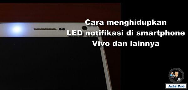 cara menghidupkan LED notifikasi Vivo Y dengan flash Light