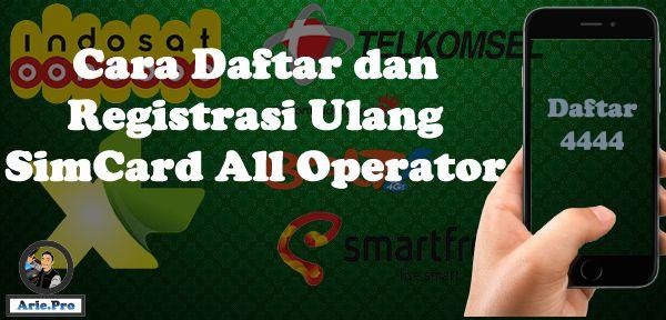 cara daftar dan registrasi ulang kartu simcard tiap operator