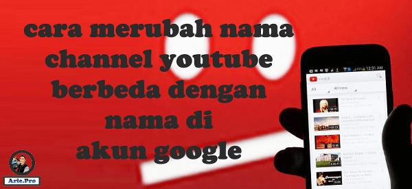 cara merubah nama channel youtube beda nama akun google