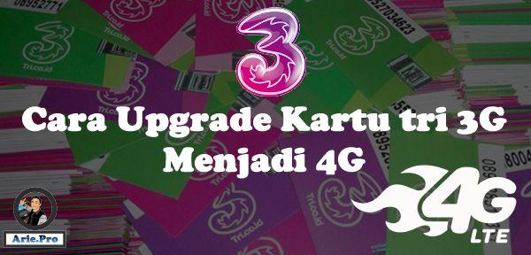 cara upgrade kartu tri 3G jadi 4G sendiri tanpa ganti nomor