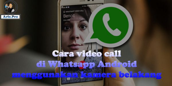 cara video call dengan kamera belakang whatsapp di android