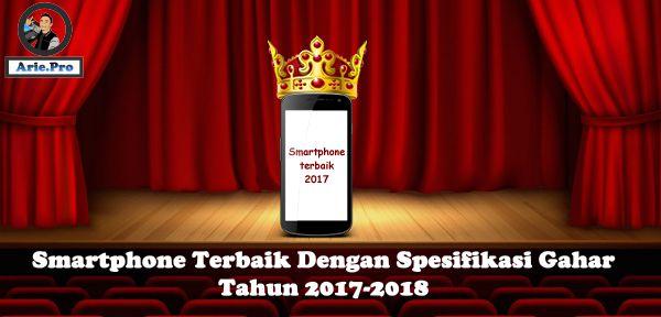 10 smartphone terbaik dengan spesifikasi gahar di 2017 - 2018
