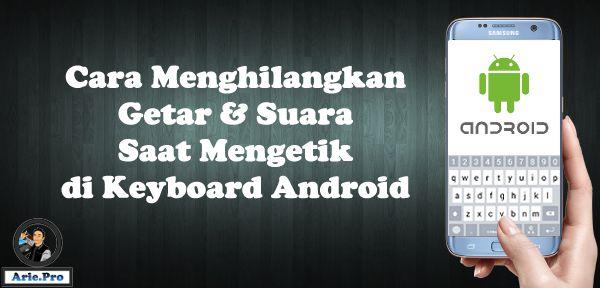 cara mematikan getar dan suara keyboard papan ketik mengetik android