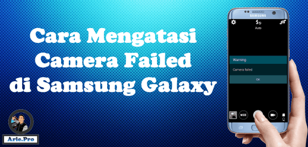 kamera samsung galaxy error Camera Failed? ini cara mengatasinya