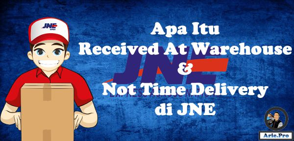 apa itu received at warehouse & not time delivery di JNE
