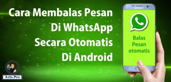 cara auto reply balas pesan whatsapp bot otomatis di android