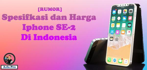rumor iphone SE 2 spesifikasi dan harga di indonesia