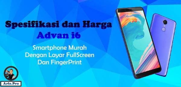 Advan i6 smartphone fullscreen fingerprint harga & spek