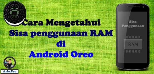 Cara mengetahui cek sisa dan penggunaan ram di android oreo