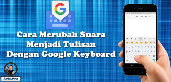 google keyboard aplikasi yang bisa merubah suara jadi teks
