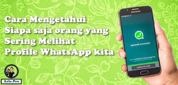 cara mengetahui siapa yang sering melihat profil whatsapp kita