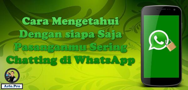 cara mengetahui dengan siapa pasangamu sering chating WhatsApp
