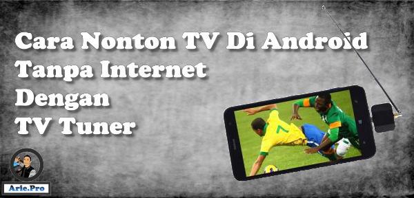 Nonton di android dengan tv tuner tanpa streaming internet