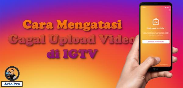 cara mengatasi gagal upload video di IGTV