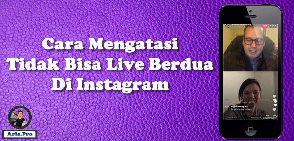tidak bisa live instagram berdua bareng teman? ini cara mengatasinya