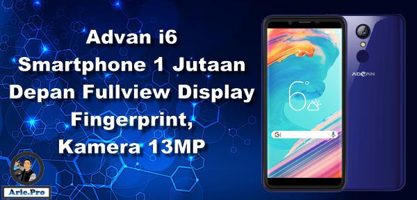 Advan i6 harga 1 juta dengan Fullview display kamera 13MP