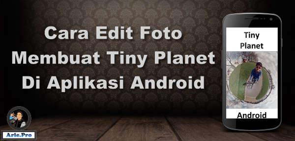 cara membuat planet kecil tiny di aplikasi edit foto android
