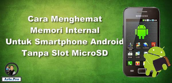cara menghemat memori android tanpa slot eksternal MicroSD