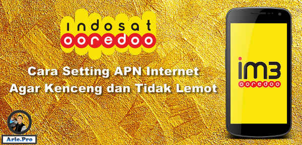 setting APN indosat terbaru agar internet cepat tidak lemot