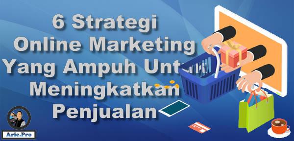 6 Strategi Online Marketing Ampuh Untuk Meningkatkan Penjualan