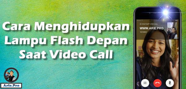 cara menghidupkan lampu flash depan saat video call whatsapp messenger imo