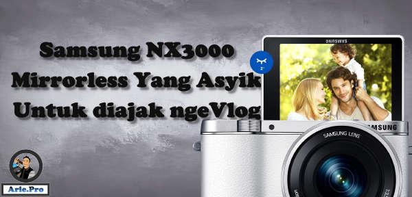 kamera untuk ngevlog samsung NX3000 spek dan harga