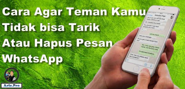 Cara agar teman di WhatsApp tidak bisa menghapus menarik pesan yang sudah ia kirim