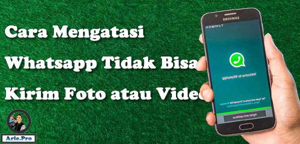 Cara mengatasi whatsapp tidak bisa kirim & update status foto atau video