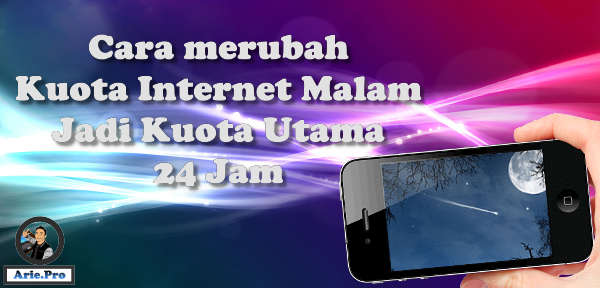Cara Gampang Ubah Kuota Internet Malam Jadi 24 Jam Tanpa Aplikasi Tambahan Www Arie Pro