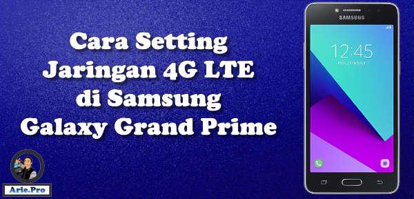 cara mengubah jaringan internet samsung galaxy grand prime duos ke 4G