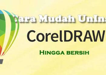 Cara Uninstall CorelDraw Hingga Bersih Di Komputer
