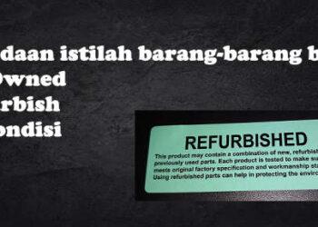 apa itu barang pre-owned apa bedanya dengan barang bekas refurbish atau rekondisi