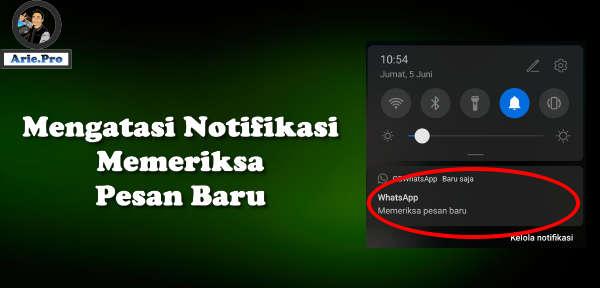 cara mengatasi notifikasi whatsapp memeriksa pesan baru