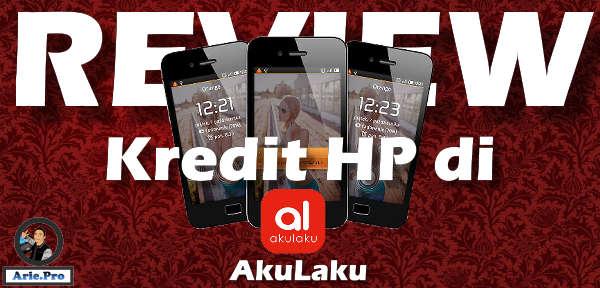 review pengalaman kredit HP di akulaku