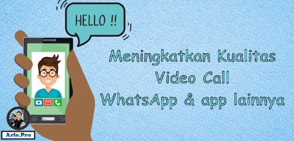 tips agar kualitas VC video call whatsapp jadi lebih bagus