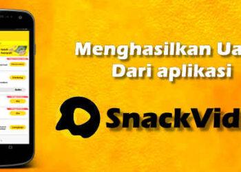 cara menghasilkan uang dari aplikasi SnackVideo
